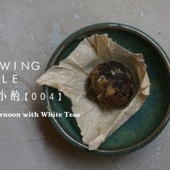 The Brewing Table 004 - An Afternoon with White Teas