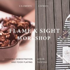 5 Elements x 5 Senses Workshop | Flame x Sight Workshop - Cooking Demonstration and Food Plating + Apron Painting 食物藝術擺盤 + 圍裙創意工作坊