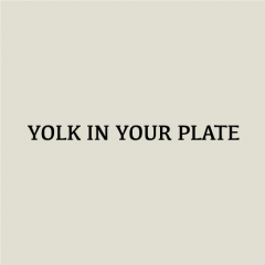 YOLK IN YOUR PLATE